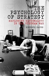 Book The Psychology of Strategy: Exploring Rationality in the Vietnam War by Kenneth Payne