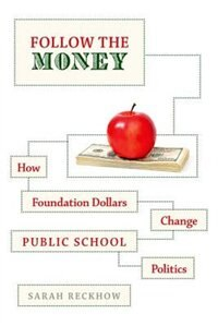 Book Follow the Money: How Foundation Dollars Change Public School Politics by Sarah Reckhow