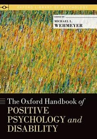 Book The Oxford Handbook of Positive Psychology and Disability by Michael L. Wehmeyer