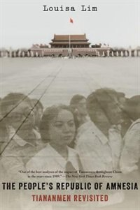 Book The Peoples Republic of Amnesia: Tiananmen Revisited by Louisa Lim