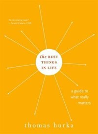 Book The Best Things in Life: A Guide to What Really Matters by Thomas Hurka