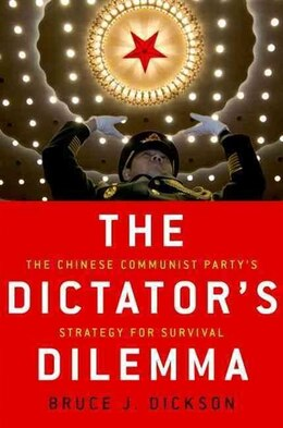 Book The Dictators Dilemma: The Chinese Communist Partys Strategy for Survival by Bruce Dickson