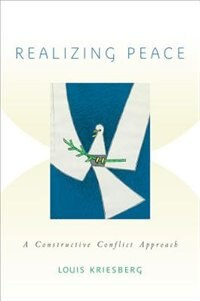 Book Realizing Peace: A Constructive Conflict Approach by Louis Kriesberg