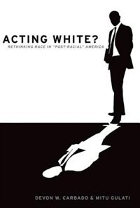 Book Acting White?: Rethinking Race in Post-Racial America by Devon W. Carbado