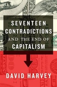 Book Seventeen Contradictions and the End of Capitalism by David Harvey