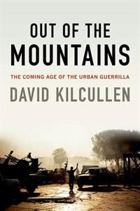 Book Out of the Mountains: The Coming Age of the Urban Guerrilla by David Kilcullen