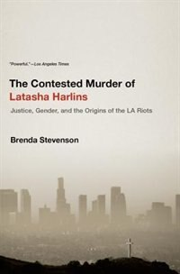 Book The Contested Murder of Latasha Harlins: Justice, Gender, and the Origins of the LA Riots by Brenda Stevenson