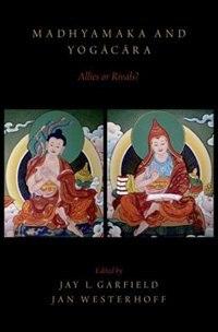Book Madhyamaka and Yogacara: Allies or Rivals? by Jay L. Garfield