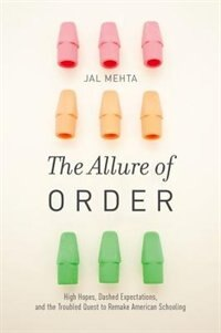 Book The Allure of Order: High Hopes, Dashed Expectations, and the Troubled Quest to Remake American… by Jal Mehta