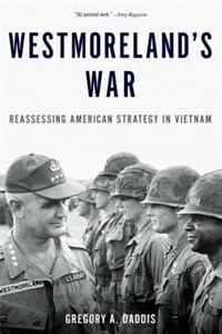 Book Westmorelands War: Reassessing American Strategy in Vietnam by Gregory Daddis