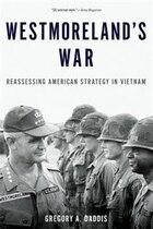 Westmorelands War: Reassessing American Strategy in Vietnam