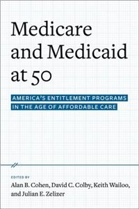 Book Medicare and Medicaid at 50: Americas Entitlement Programs in the Age of Affordable Care by Alan B. Cohen
