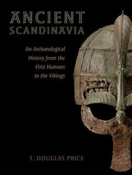Book Ancient Scandinavia: An Archaeological History from the First Humans to the Vikings by T. Douglas Price