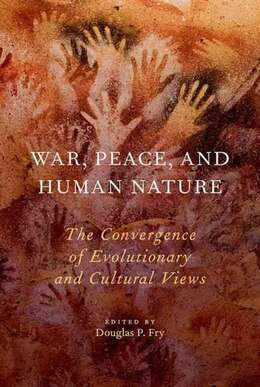 Book War, Peace, and Human Nature: The Convergence of Evolutionary and Cultural Views by Douglas P. Fry