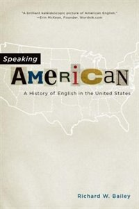 Book Speaking American: A History of English in the United States by Richard W. Bailey