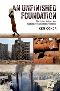 Book An Unfinished Foundation: The United Nations and Global Environmental Governance by Ken Conca
