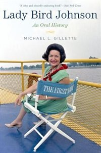 Book Lady Bird Johnson: An Oral History by Michael Gillette