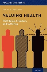 Book Valuing Health: Well-Being, Freedom, and Suffering by Daniel M. Hausman