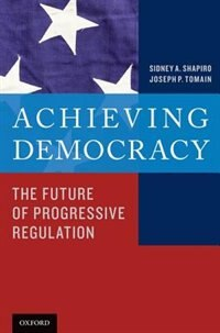 Book Achieving Democracy: The Future of Progressive Regulation by Sidney A. Shapiro