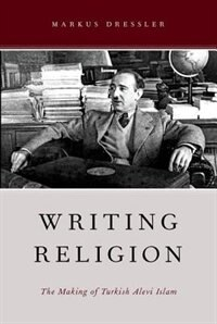 Book Writing Religion: The Making of Turkish Alevi Islam by Markus Dressler
