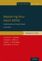 Mastering Your Adult ADHD: A Cognitive-Behavioral Treatment Program, Therapist Guide