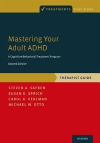 Mastering Your Adult ADHD: A Cognitive-Behavioral Treatment Program, Therapist Guide by Steven A. Safren