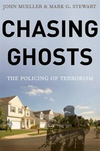 Book Chasing Ghosts: The Policing of Terrorism by John Mueller