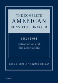 Book The Complete American Constitutionalism, Volume One: Introduction and The Colonial Era by Mark A. Graber