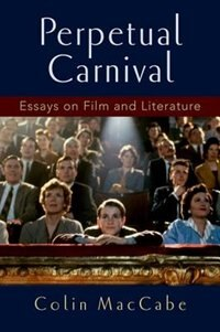 Book Perpetual Carnival: Essays on Film and Literature by Colin MacCabe