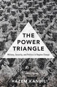 Book The Power Triangle: Military, Security, and Politics in Regime Change by Hazem Kandil