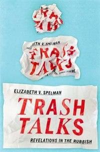 Book Trash Talks: Revelations in the Rubbish by Elizabeth V. Spelman