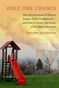 Book Only One Chance: How Environmental Pollution Impairs Brain Development -- and How to Protect the… by Philippe Grandjean