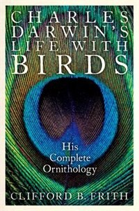 Book Charles Darwins Life With Birds: His Complete Ornithology by Clifford B. Frith