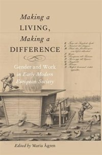Book Making a Living, Making a Difference: Gender and Work in Early Modern European Society by Maria Agren