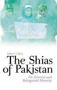 Book The Shias of Pakistan: An Assertive and Beleaguered Minority by Andreas Rieck