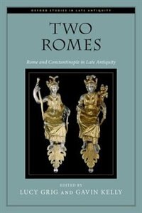 Book Two Romes: Rome and Constantinople in Late Antiquity by Lucy Grig