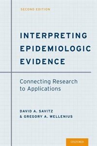 Book Interpreting Epidemiologic Evidence: Connecting Research to Applications by David A. Savitz