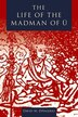 The Life of the Madman of U by David M. DiValerio