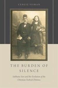 Book The Burden of Silence: Sabbatai Sevi and the Evolution of the Ottoman-Turkish Donmes by Cengiz Sisman