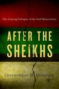 Book After the Sheikhs: The Coming Collapse of the Gulf Monarchies by Christopher Davidson