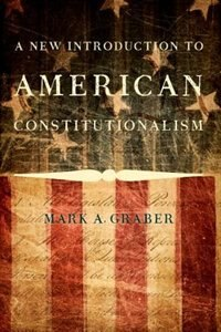 Book A New Introduction to American Constitutionalism by Mark A. Graber
