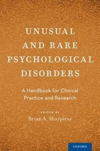Book Unusual and Rare Psychological Disorders: A Handbook for Clinical Practice and Research by Brian A. Sharpless