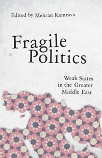 Book Fragile Politics: Weak States in the Greater Middle East by Kamrava, Mehran