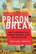 Prison Break: Why Conservatives Turned Against Mass Incarceration by Steven Teles