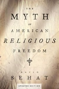 Book The Myth of American Religious Freedom by David Sehat
