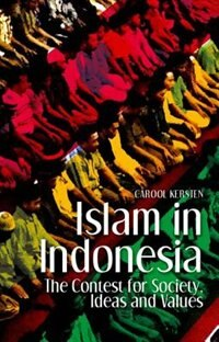 Book Islam in Indonesia: The Contest for Society, Ideas and Values by Carool Kersten