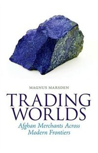 Book Trading Worlds: Afghan Merchants Across Modern Frontiers by Magnus Marsden