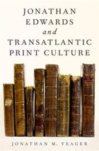 Jonathan Edwards and Transatlantic Print Culture
