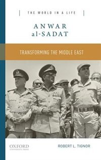 Book Anwar al-Sadat: Transforming the Middle East by Robert L. Tignor