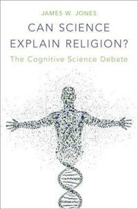 Book Can Science Explain Religion?: The Cognitive Science Debate by James W. Jones